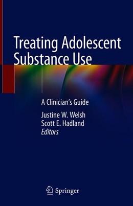 Abbildung von Welsh / Hadland | Treating Adolescent Substance Use | 1. Auflage | 2019 | beck-shop.de