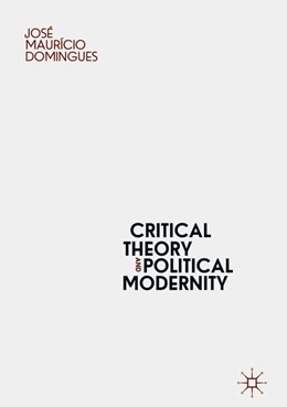 Abbildung von Domingues | Critical Theory and Political Modernity | 1st ed. 2019 | 2019