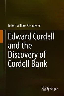 Abbildung von Schmieder | Edward Cordell and the Discovery of Cordell Bank | 1st ed. 2019 | 2019