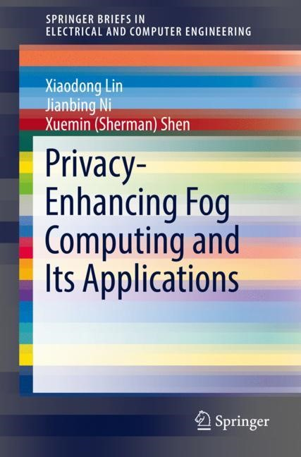 Privacy-Enhancing Fog Computing and Its Applications   Lin / Ni / Shen   1st ed. 2018, 2018   Buch (Cover)