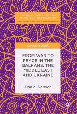 Abbildung von Serwer | From War to Peace in the Balkans, the Middle East and Ukraine | 1. Auflage | 2019 | beck-shop.de