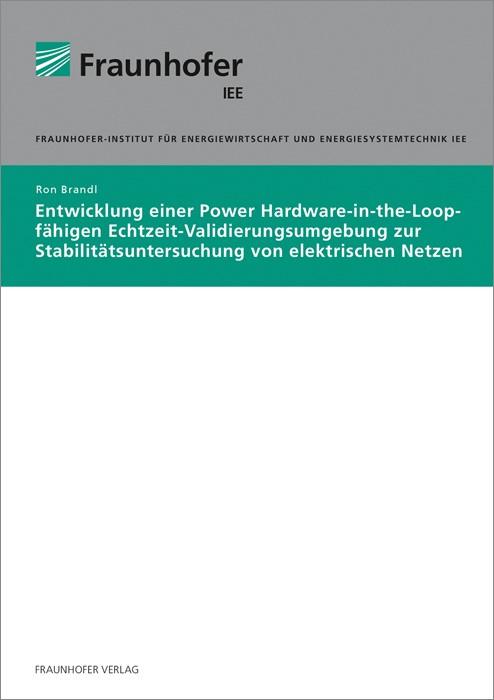Entwicklung einer Power Hardware-in-the-Loop-fähigen Echtzeit-Validierungsumgebung zur Stabilitätsuntersuchung von elektrischen Netzen. | Brandl, 2018 | Buch (Cover)