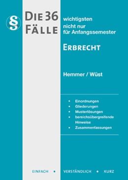 Abbildung von Hemmer / Wüst | Die 36 wichtigsten Fälle zum Erbrecht | 8. Auflage | 2018 | beck-shop.de