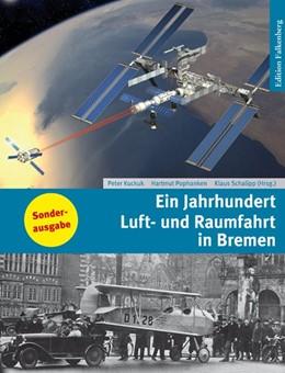 Abbildung von Pophanken / Schalipp / Kuckuk | Ein Jahrhundert Luft- und Raumfahrt in Bremen | 2018 | Von den frühesten Flugversuche...