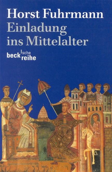 Cover: Horst Fuhrmann, Einladung ins Mittelalter
