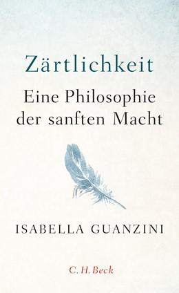 Abbildung von Guanzini, Isabella | Zärtlichkeit | 2019 | Eine Philosophie der sanften M...