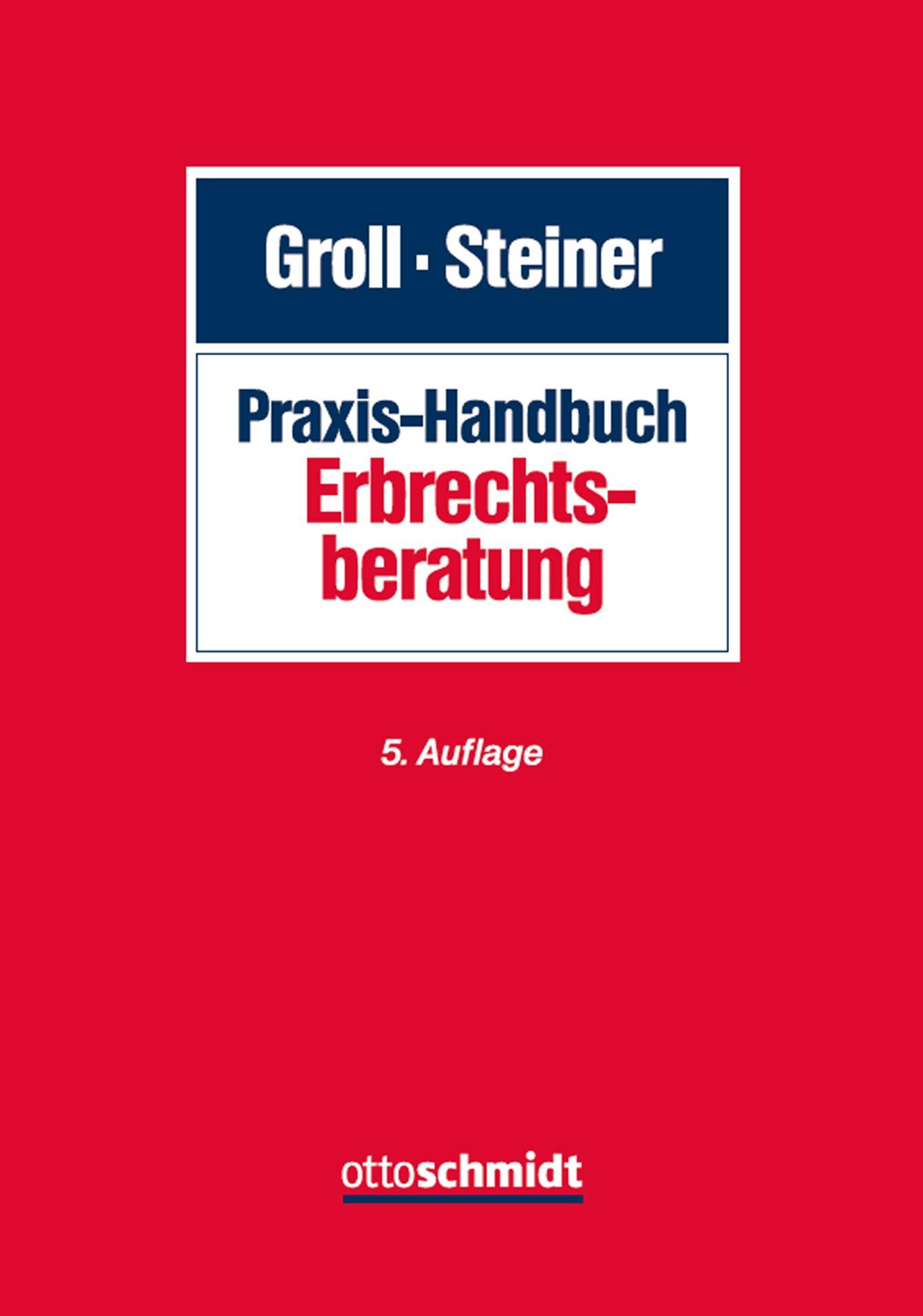 Praxis-Handbuch Erbrechtsberatung | Groll / Steiner (Hrsg.) | 5., neu bearbeitete Auflage, 2019 | Buch (Cover)