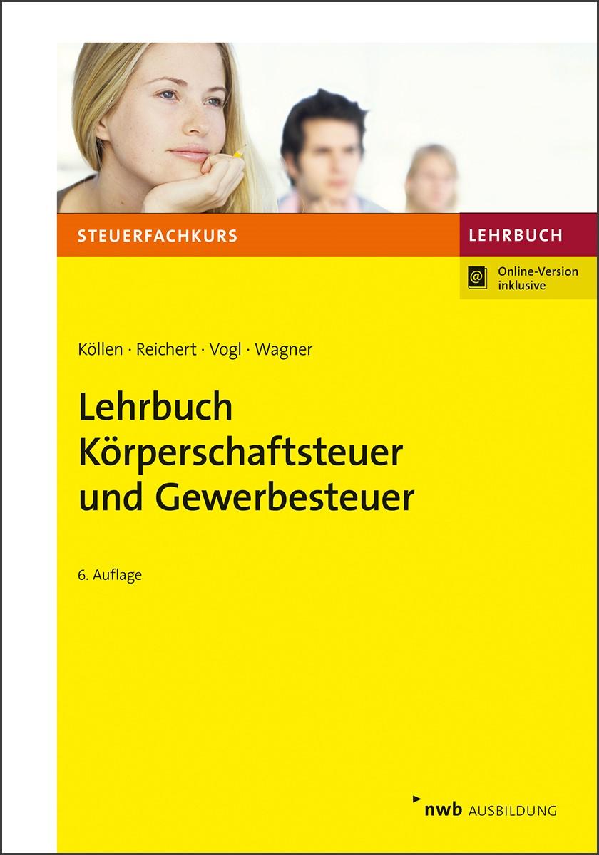 Lehrbuch Körperschaftsteuer und Gewerbesteuer | Köllen / Reichert / Vogl / Wagner | 6., überarbeitete Auflage, 2019 | Buch (Cover)