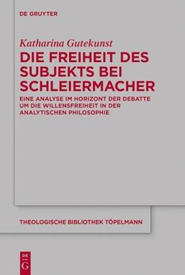 Abbildung von Gutekunst | Die Freiheit des Subjekts bei Schleiermacher | 1. Auflage | 2019 | beck-shop.de