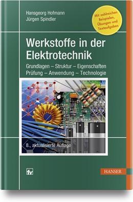 Abbildung von Hofmann / Spindler | Werkstoffe in der Elektrotechnik | 8., neu bearbeitete Auflage | 2018 | Grundlagen - Struktur - Eigens...