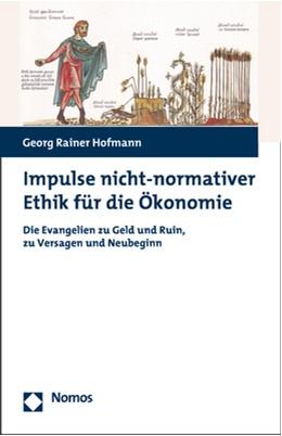 Abbildung von Hofmann | Impulse nicht-normativer Ethik für die Ökonomie | 2018 | Die Evangelien zu Geld und Rui...