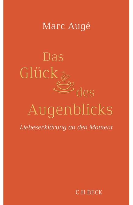 Cover: Marc Augé, Das Glück des Augenblicks