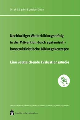Abbildung von Schreiber-Costa | Nachhaltiger Weiterbildungserfolg in der Prävention durch systemisch-konstruktivistische Bildungskonzepte | 2018 | Eine vergleichende Evaluations...