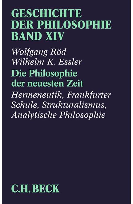 Cover: Wilhelm K. Essler|Wolfgang Röd, Geschichte der Philosophie: Die Philosophie der neuesten Zeit: Hermeneutik, Frankfurter Schule, Strukturalismus, Analytische Philosophie