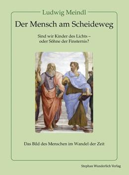 Abbildung von Meindl | Der Mensch am Scheideweg | 2018 | Das Bild des Menschen im Wande...