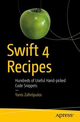 Abbildung von Zafirópulos | Swift 4 Recipes | 1st ed. | 2018 | Hundreds of Useful Hand-picked...