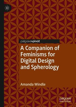 Abbildung von Windle | A Companion of Feminisms for Digital Design and Spherology | 1st ed. 2019 | 2019