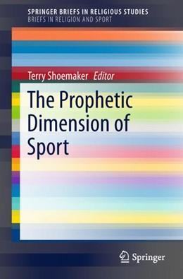 Abbildung von Shoemaker   The Prophetic Dimension of Sport   1. Auflage   2018   beck-shop.de