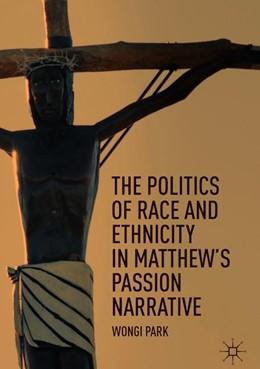 Abbildung von Park | The Politics of Race and Ethnicity in Matthew's Passion Narrative | 1. Auflage | 2019 | beck-shop.de