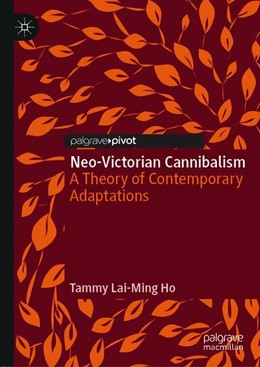 Abbildung von Ho | Neo-Victorian Cannibalism | 1st ed. 2019 | 2019 | A Theory of Contemporary Adapt...