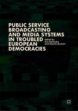 Abbildung von Polonska / Beckett | Public Service Broadcasting and Media Systems in Troubled European Democracies | 1st ed. 2019 | 2019