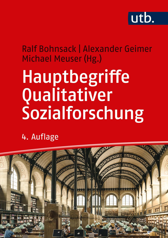 Abbildung von Bohnsack / Meuser / Geimer | Hauptbegriffe Qualitativer Sozialforschung | 4., vollständig überarbeitete und erweiterte Auflage | 2018