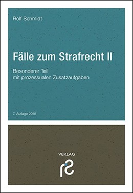 Abbildung von Schmidt | Fälle zum Strafrecht II | 7., völlig neu bearbeitete und aktualisierte Neuauflage 2018 | 2018 | Besonderer Teil; mit prozessua...