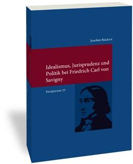 Abbildung von Rückert | Idealismus, Jurisprudenz und Politik bei Friedrich Carl von Savigny | 2. Auflage | 2020 | 315 | beck-shop.de