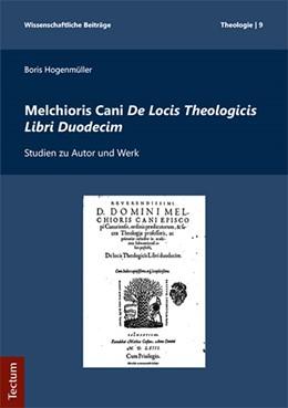 Abbildung von Hogenmüller | Melchioris Cani De Locis Theologicis Libri Duodecim | 2018 | Studien zu Autor und Werk