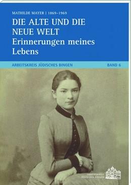 Abbildung von Mayer   Die alte und die neue Welt - Erinnerungen meines Lebens   2015   Arbeitskreis Jüdisches Bingen ...