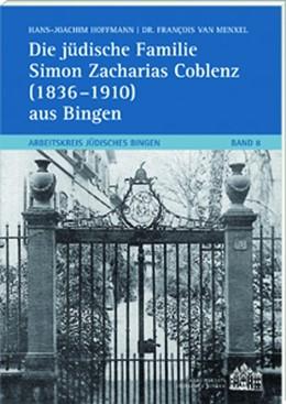 Abbildung von Hoffmann / Menxel | Die jüdischenFamilie Simon Zacharias Coblenz (1836-1910) aus Bingen | 2017 | Arbeitskreis Jüdisches Bingen ...