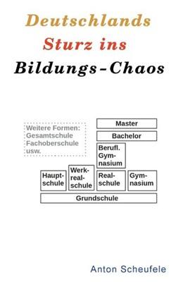 Abbildung von Scheufele | Deutschlands Sturz ins Bildungs-Chaos | 2018