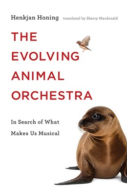 Abbildung von Honing | The Evolving Animal Orchestra | 2019 | In Search of What Makes Us Mus...