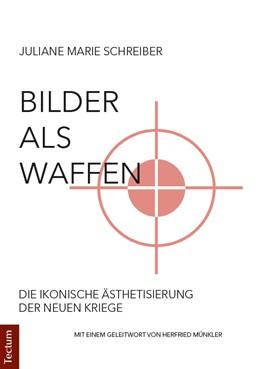 Abbildung von Schreiber   Bilder als Waffen   2018   Die ikonische Ästhetisierung d...