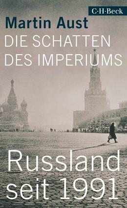 Abbildung von Aust, Martin | Die Schatten des Imperiums | 1. Auflage | 2019 | 6335 | beck-shop.de