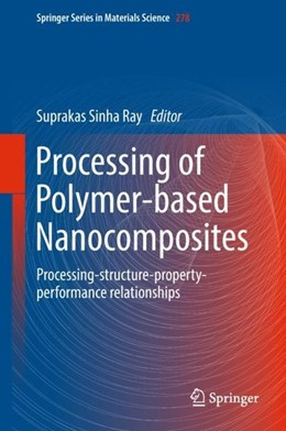 Abbildung von Sinha Ray | Processing of Polymer-based Nanocomposites | 1st ed. 2018 | 2018 | Processing-structure-property-...