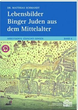 Abbildung von Schmandt | Lebensbilder Binger Juden aus dem Mittelalter | 2018 | Arbeitskreis Jüdisches Bingen ...