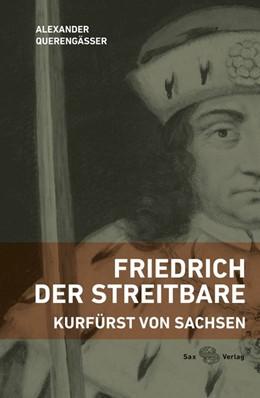 Abbildung von Querengässer | Friedrich der Streitbare | 1. Auflage | 2018 | beck-shop.de