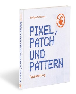 Abbildung von Schlömer | Pixel, Patch und Pattern | 2018 | Typeknitting