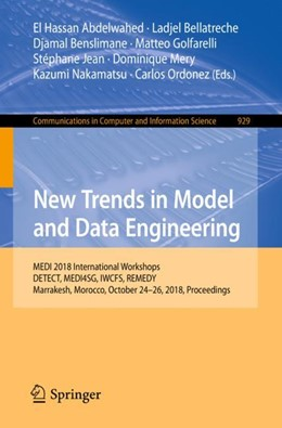 Abbildung von Abdelwahed / Bellatreche / Benslimane / Golfarelli / Jean / Mery / Nakamatsu / Ordonez | New Trends in Model and Data Engineering | 1st ed. 2018 | 2018 | MEDI 2018 International Worksh... | 929