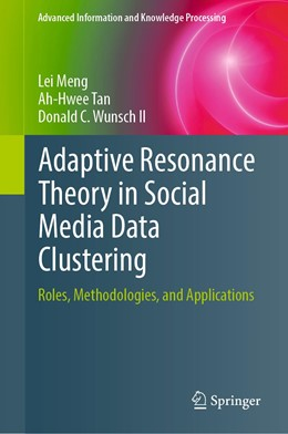 Abbildung von Meng / Tan / Wunsch II | Adaptive Resonance Theory in Social Media Data Clustering | 1st ed. 2019 | 2019 | Roles, Methodologies, and Appl...