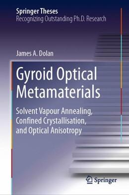 Abbildung von Dolan | Gyroid Optical Metamaterials | 1st ed. 2018 | 2018 | Solvent Vapour Annealing, Conf...