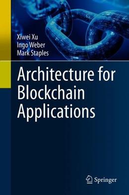 Abbildung von Xu / Weber / Staples | Architecture for Blockchain Applications | 1st ed. 2019 | 2019