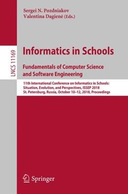 Abbildung von Pozdniakov / Dagiene | Informatics in Schools. Fundamentals of Computer Science and Software Engineering | 1st ed. 2018 | 2018 | 11th International Conference ...