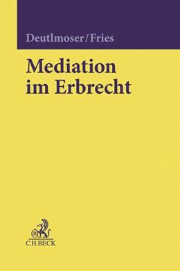 Abbildung von Deutlmoser / Fries | Mediation im Erbrecht | 1. Auflage | 2021 | beck-shop.de