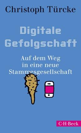 Abbildung von Türcke, Christoph | Digitale Gefolgschaft | 2019 | Auf dem Weg in eine neue Stamm... | 6342