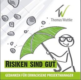 Abbildung von Wuttke | Risiken sind gut | 2015 | Gedanken für erwachsene Projek...