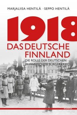 Abbildung von Hentilä | 1918 - Das deutsche Finnland | 2018 | Die Rolle der Deutschen im fin...