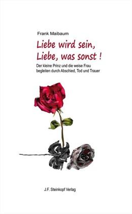 Abbildung von Maibaum | Liebe wird sein, Liebe, was sonst! | 1. Auflage | 2018 | beck-shop.de