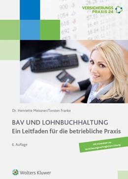 Abbildung von Meissner / Franke | BAV und Lohnbuchhaltung | 6. Auflage. Rechtsstand: August 2018 | 2018 | Ein Leitfaden für die betriebl...